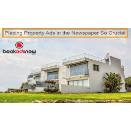 WHY PLACING PROPERTY ADS IN THE NEWSPAPER SO CRUCIAL NOWADAYS